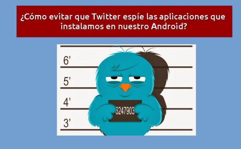 """¿Cómo evitar que Twitter """"espíe"""" las apps que instalamos en Android?"""