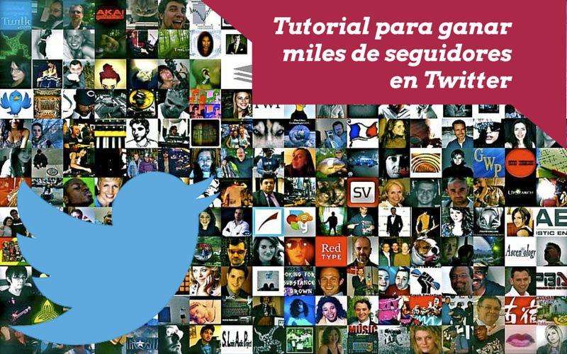 Tutorial para ganar miles de seguidores en Twitter (reales y de calidad) en poco tiempo