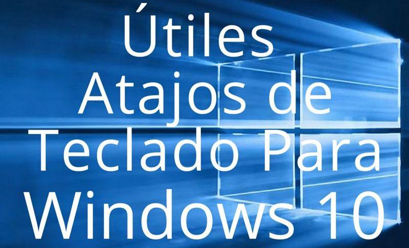 Atajos de teclado imprescindibles para Windows 10 (infografía)