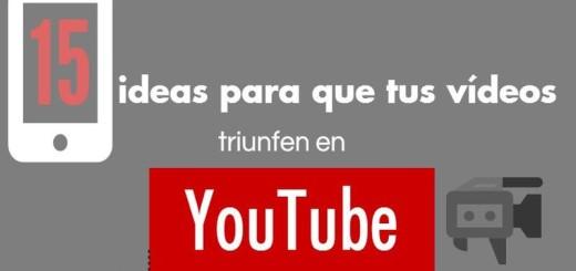 15 consejos para el éxito de tus vídeos en YouTube (Infografía)