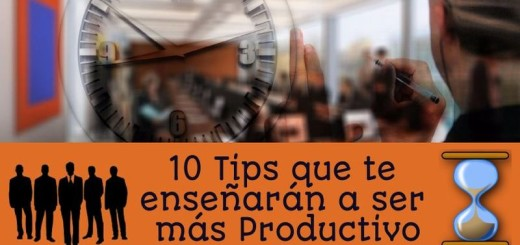 10 Tips que te enseñarán a ser más Productivo
