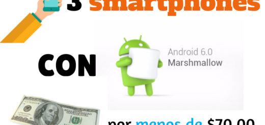 3 smartphones con Android 6.0 por menos de $70