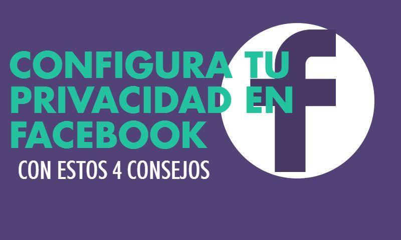 Cómo configurar la privacidad en Facebook con 4 sencillos consejos