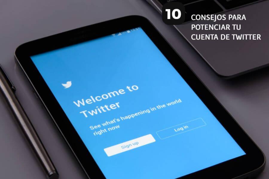 10 Consejos para potenciar Twitter y sacar más provecho a tu cuenta